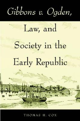Gibbons v. Ogden, Law, and Society in the Early Republic (Hardback)