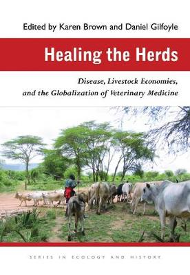 Healing the Herds: Disease, Livestock Economies, and the Globalization of Veterinary Medicine - Series in Ecology and History (Paperback)