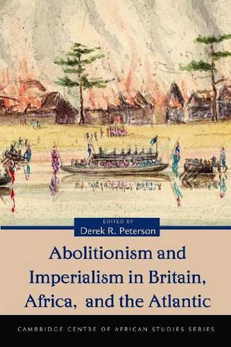 Abolitionism and Imperialism in Britain, Africa, and the Atlantic - Cambridge Centre of African Studies Series (Paperback)
