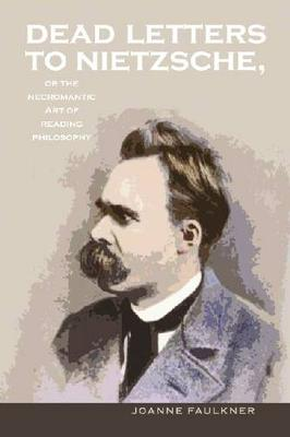 Dead Letters to Nietzsche, or the Necromantic Art of Reading Philosophy - Series In Continental Thought (Hardback)