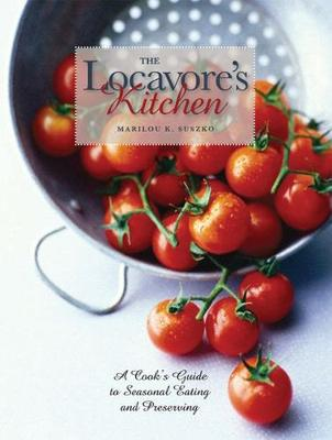 The Locavore's Kitchen: A Cook's Guide to Seasonal Eating and Preserving (Paperback)