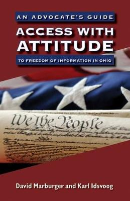 Access with Attitude: An Advocate's Guide to Freedom of Information in Ohio (Paperback)