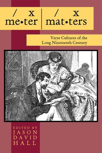 Meter Matters: Verse Cultures of the Long Nineteenth Century (Hardback)