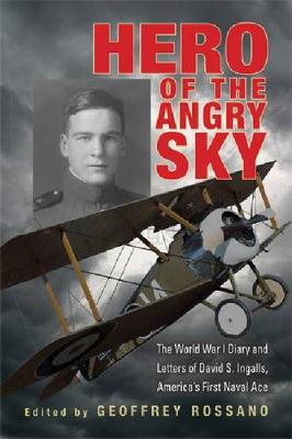 Hero of the Angry Sky: The World War I Diary and Letters of David S.Ingalls, America's First Naval Ace - War and Society in North America (Hardback)