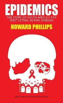 Epidemics: The Story of South Africa's Five Most Lethal Human Diseases - Ohio Short Histories of Africa (Paperback)