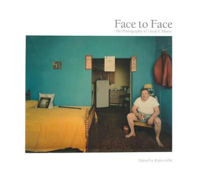 Face to Face: The Photography of Lloyd E. Moore (Paperback)