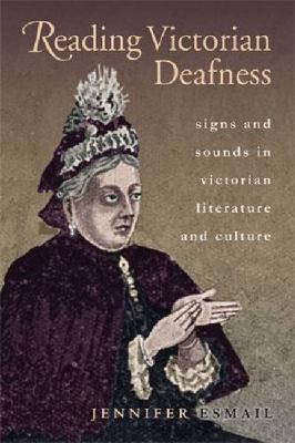 Reading Victorian Deafness - Series in Victorian Studies (Hardback)