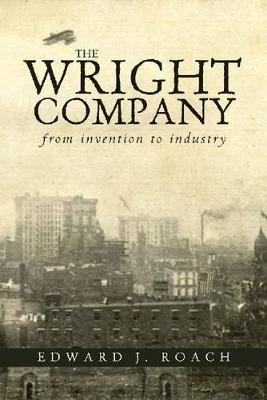 The Wright Company: From Invention to Industry (Hardback)