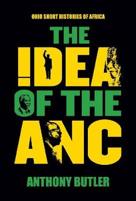 The Idea of the ANC - Ohio Short Histories of Africa (Paperback)