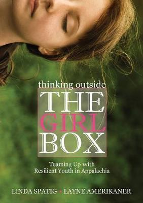 Thinking Outside the Girl Box: Teaming Up with Resilient Youth in Appalachia - Series in Race, Ethnicity, and Gender in Appalachia (Hardback)