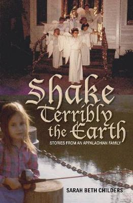 Shake Terribly the Earth: Stories from an Appalachian Family - Race, Ethnicity and Gender in Appalachia (Paperback)