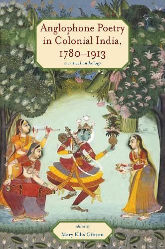 Anglophone Poetry in Colonial India, 1780-1913: A Critical Anthology - Series in Victorian Studies (Paperback)