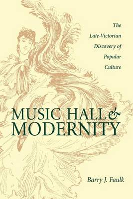 Music Hall and Modernity: The Late-Victorian Discovery of Popular Culture (Paperback)