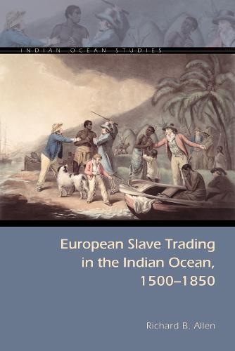 European Slave Trading in the Indian Ocean, 1500-1850 - Indian Ocean Studies Series (Paperback)