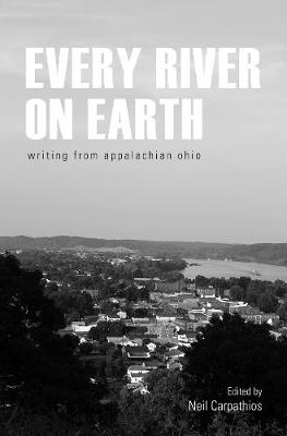 Every River on Earth: Writing from Appalachian Ohio (Paperback)
