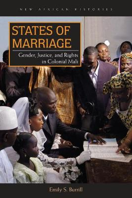 States of Marriage: Gender, Justice, and Rights in Colonial Mali - New African Histories (Paperback)