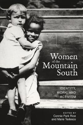 Women of the Mountain South: Identity, Work, and Activism - Series in Race, Ethnicity, and Gender in Appalachia (Paperback)