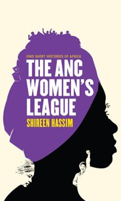 The ANC Women's League: Sex, Gender and Politics - Ohio Short Histories of Africa (Paperback)