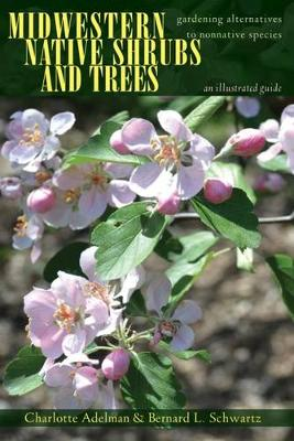 Midwestern Native Shrubs and Trees: Gardening Alternatives to Nonnative Species: An Illustrated Guide (Hardback)