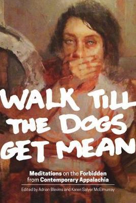Walk Till the Dogs Get Mean: Meditations on the Forbidden from Contemporary Appalachia (Hardback)