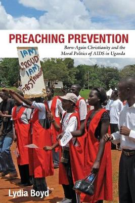 Preaching Prevention: Born-Again Christianity and the Moral Politics of AIDS in Uganda - Perspectives on Global Health (Paperback)
