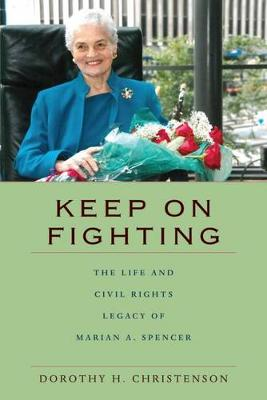 Keep On Fighting: The Life and Civil Rights Legacy of Marian A. Spencer (Hardback)