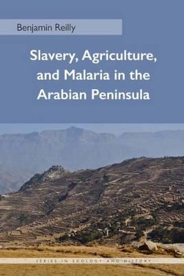 Slavery, Agriculture, and Malaria in the Arabian Peninsula - Series in Ecology and History (Hardback)