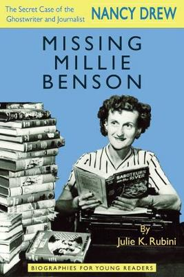 Missing Millie Benson: The Secret Case of the Nancy Drew Ghostwriter and Journalist - Biographies for Young Readers (Hardback)