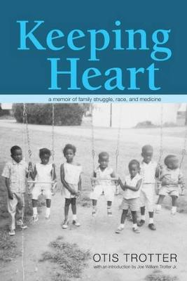 Keeping Heart: A Memoir of Family Struggle, Race, and Medicine - Series in Race, Ethnicity, and Gender in Appalachia (Paperback)