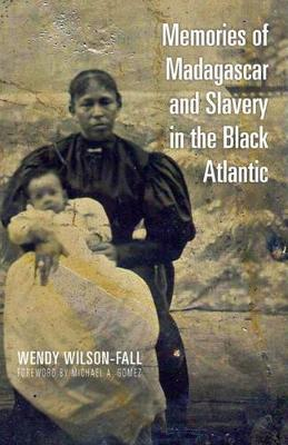 Memories of Madagascar and Slavery in the Black Atlantic - Research in International Studies, Global and Comparative Studies (Paperback)