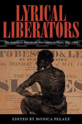 Lyrical Liberators: The American Antislavery Movement in Verse, 1831-1865 (Hardback)