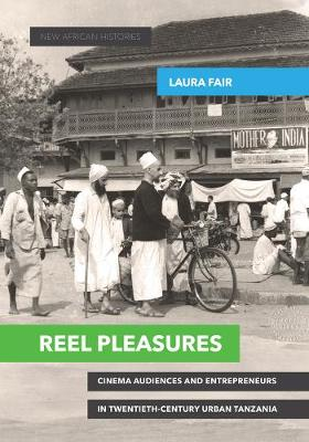 Reel Pleasures: Cinema Audiences and Entrepreneurs in Twentieth-Century Urban Tanzania - New African Histories (Paperback)