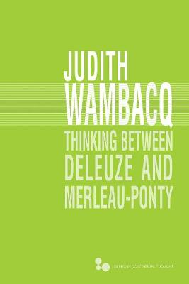 Thinking between Deleuze and Merleau-Ponty - Series in Continental Thought (Hardback)