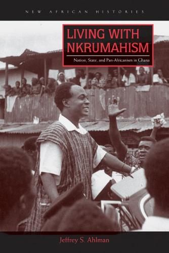 Living with Nkrumahism: Nation, State, and Pan-Africanism in Ghana - New African Histories (Hardback)