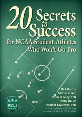 20 Secrets to Success for NCAA Student-Athletes Who Won't Go Pro - Ohio University Sport Management Series (Paperback)