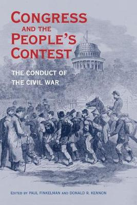 Congress and the People's Contest: The Conduct of the Civil War - Perspectives on the History of Congress, 1801-1877 (Hardback)
