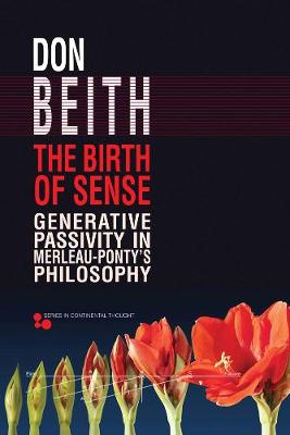 The Birth of Sense: Generative Passivity in Merleau-Ponty's Philosophy - Series in Continental Thought (Hardback)