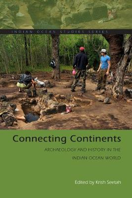 Connecting Continents: Archaeology and History in the Indian Ocean World - Indian Ocean Studies Series (Hardback)