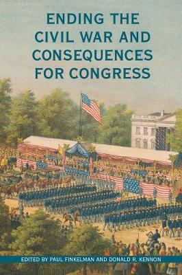 Ending the Civil War and Consequences for Congress - Perspectives on the History of Congress, 1801-1877 (Hardback)