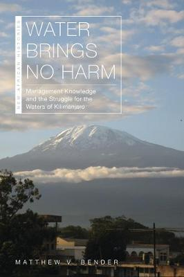 Water Brings No Harm: Management Knowledge and the Struggle for the Waters of Kilimanjaro - New African Histories (Hardback)