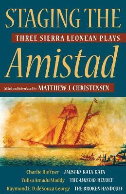 Staging the Amistad: Three Sierra Leonean Plays - Modern African Writing (Hardback)
