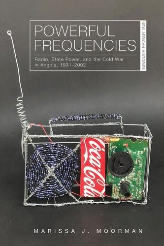 Powerful Frequencies: Radio, State Power, and the Cold War in Angola, 1931-2002 - New African Histories (Paperback)