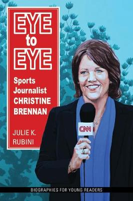 Eye to Eye: Sports Journalist Christine Brennan - Biographies for Young Readers (Paperback)