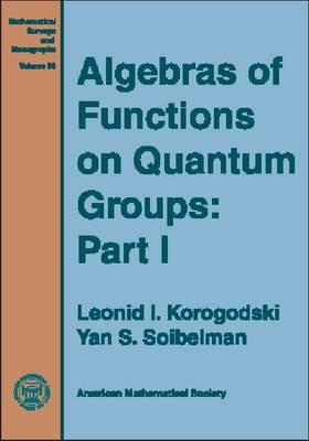 Algebras of Functions on Quantum Groups, Part 1 - Mathematical Surveys and Monographs (Hardback)