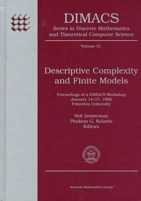 Descriptive Complexity and Finite Models - DIMACS: Series in Discrete Mathematics and Theoretical Computer Science (Hardback)