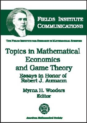 Topics in Mathematical Economics and Game Theory: Essays in Honor of Robert J.Aumann - Fields Institute Communications (Hardback)