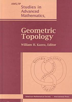 Geometric Topology, Part 1: 1993 Georgia International Topology Conference, August 2-13, 1993, University of Georgia, Athens, Georgia - AMS/IP Studies in Advanced Mathematics (Hardback)