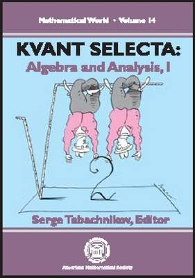 Kvant Selecta, Part 1: Algebra and Analysis - Mathematical World (Paperback)