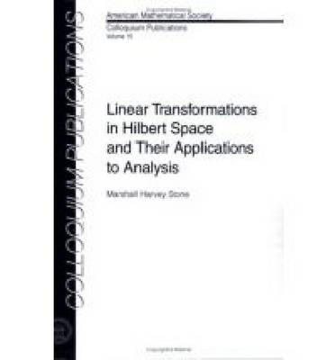 Linear Transformations in Hilbert Space and Their Applications to Analysis - Colloquium Publications No. 15 (Paperback)