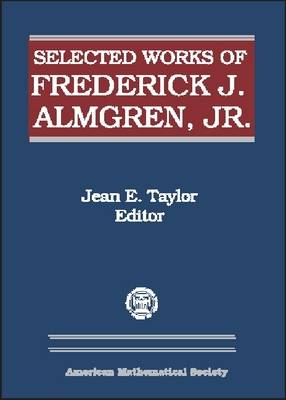Selected Works of Frederick J. Almgren, Jr - Collected Works (Hardback)